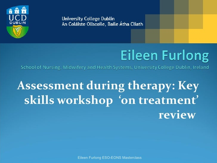 Assessment during therapy: Key skills workshop  'on treatment' review  Eileen Furlong ESO-EONS Masterclass