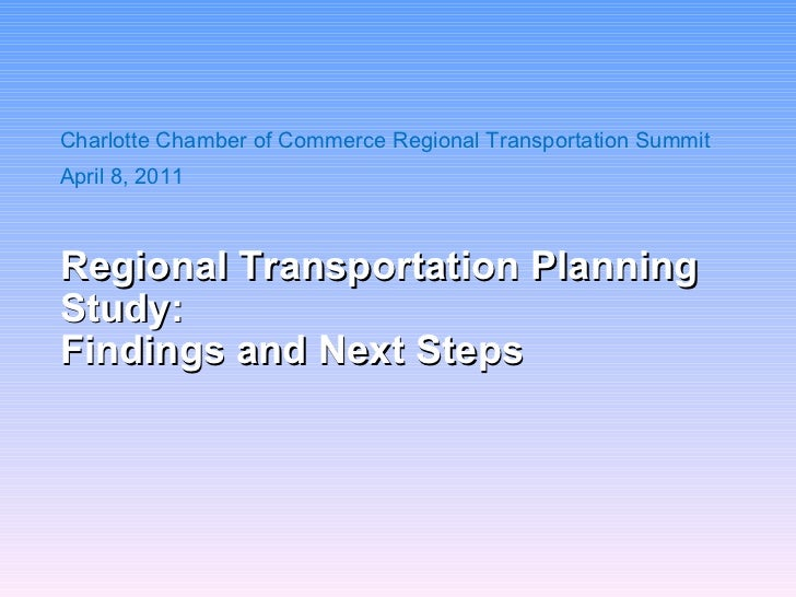 Regional Transportation Planning Study: Findings and Next Steps <ul><li>Charlotte Chamber of Commerce Regional Transportat...