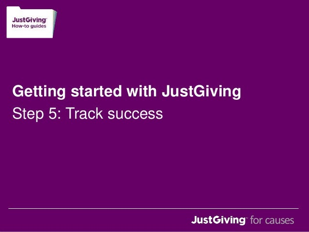 Getting started with JustGiving  Step 5: Track success  for causes