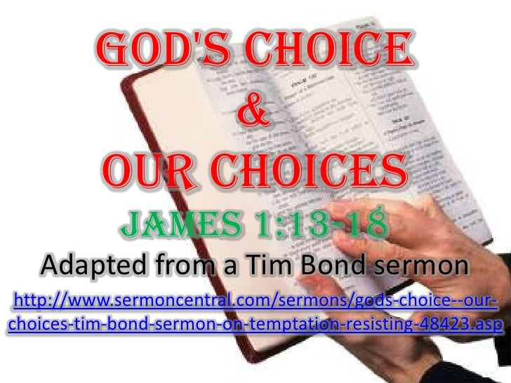 God's Choice &Our Choices James 1:13-18<br />Adapted from a Tim Bond sermon<br />http://www.sermoncentral.com/sermons/gods...