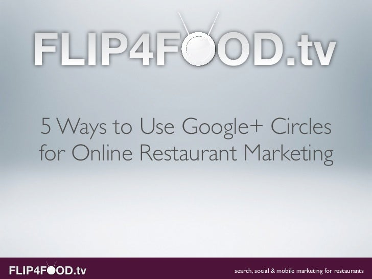 5 Ways to Use Google+ Circlesfor Online Restaurant Marketing                    search, social & mobile marketing for rest...