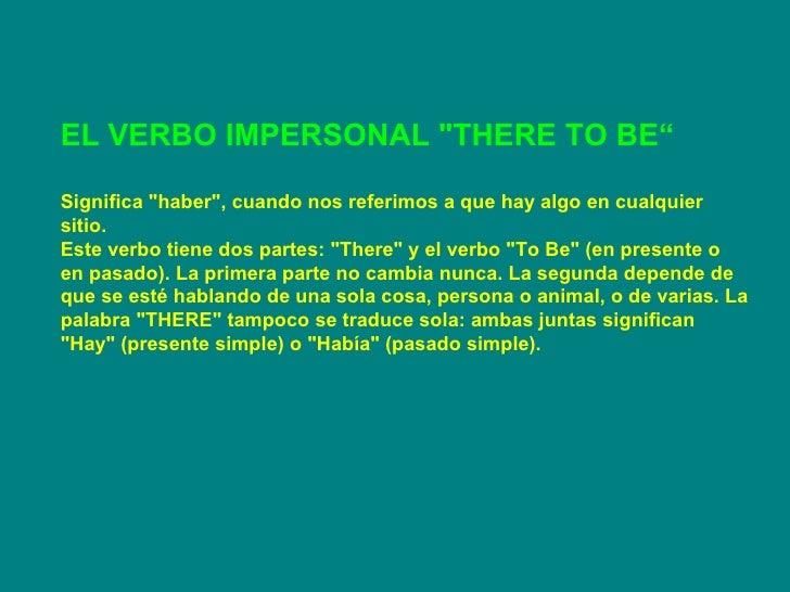 """EL VERBO IMPERSONAL """"THERE TO BE"""" Significa """"haber"""", cuando nos referimos a que hay algo en cualquier sitio..."""