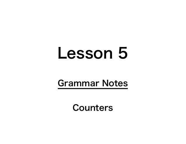 Lesson 5Grammar Notes  Counters