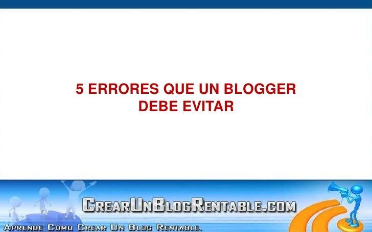 5 ERRORES QUE UN BLOGGER <br />DEBE EVITAR<br />