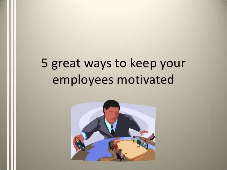 5 great ways to keep your  employees motivated