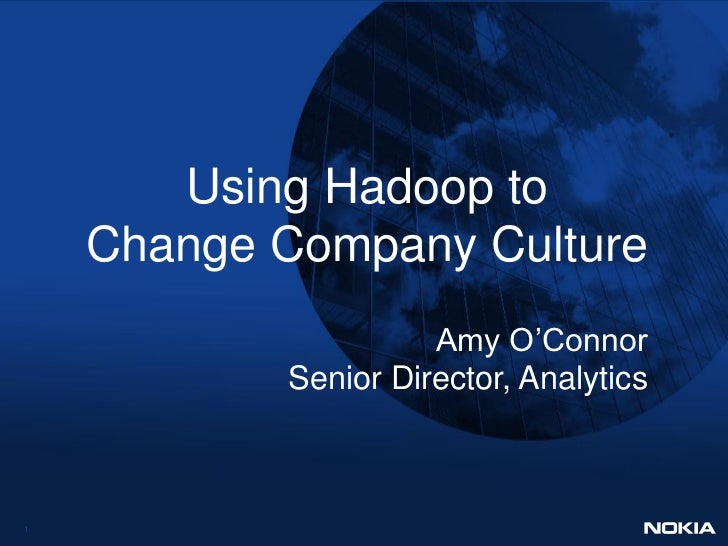 Using Hadoop to    Change Company Culture                     Amy O'Connor           Senior Director, Analytics1