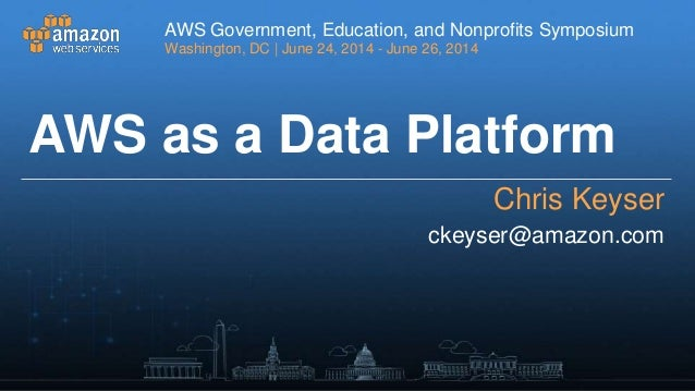 AWS as a Data Platform - AWS Symposium 2014 - Washington D.C.
