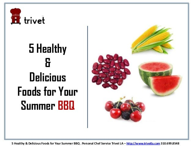 5 Healthy & Delicious Foods for Your Summer BBQ 5 Healthy & Delicious Foods for Your Summer BBQ . Personal Chef Service Tr...