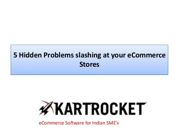 5 Hidden Problems slashing at your eCommerce Stores eCommerce Software for Indian SME's