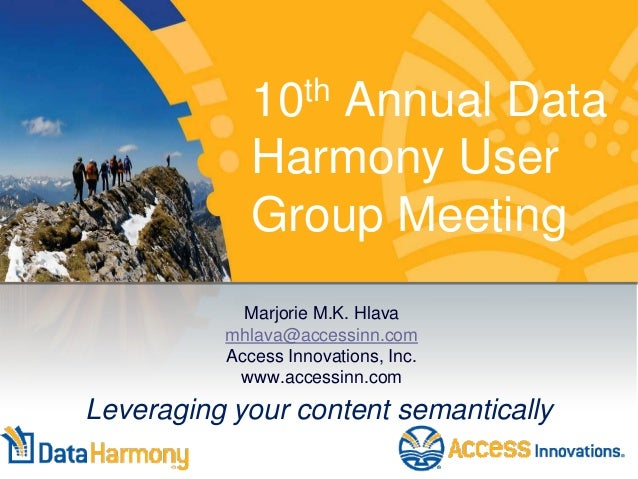 Marjorie M.K. Hlava mhlava@accessinn.com Access Innovations, Inc. www.accessinn.com Leveraging your content semantically 1...