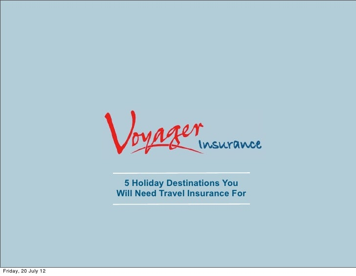5 Holiday Destinations You                     Will Need Travel Insurance ForFriday, 20 July 12