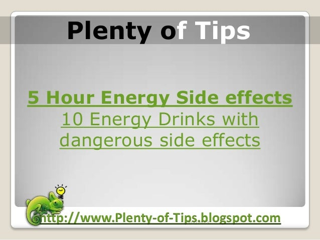 5 Hour Energy Side effects10 Energy Drinks withdangerous side effects5/5/2013http://www.Plenty-of-Tips.blogspot.comPlenty ...