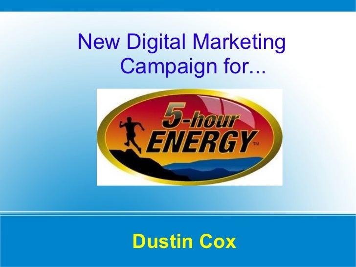 Dustin Cox <ul><li>New Digital Marketing Campaign for... </li></ul>