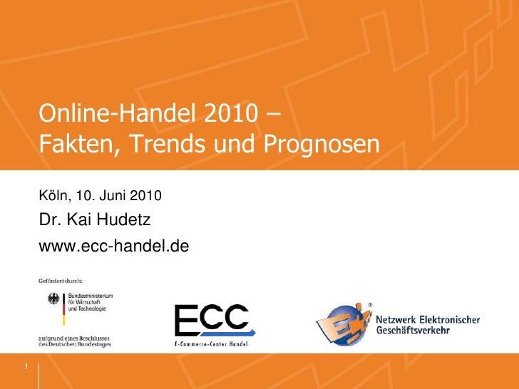 Online-Handel 2010 – Fakten, Trends und Prognosen<br />Köln, 10. Juni 2010<br />Dr. Kai Hudetz<br />www.ecc-handel.de<br /...