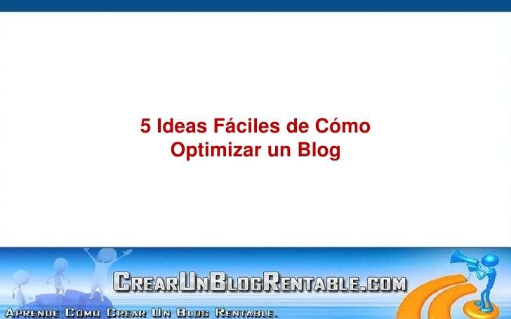 5 Ideas Fáciles de Cómo<br />Optimizar un Blog<br />