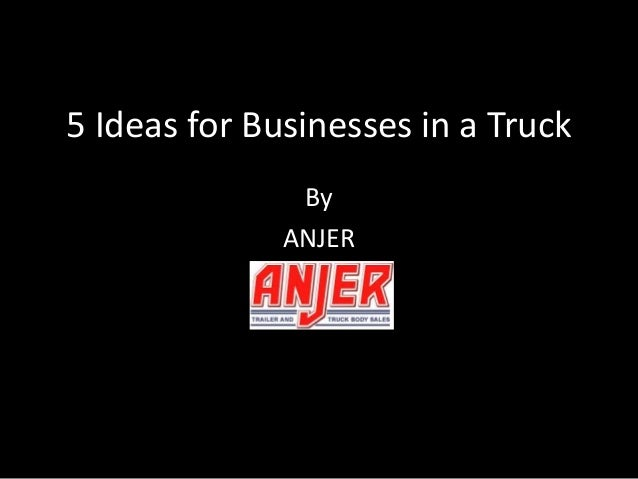 5 Ideas for Businesses in a Truck By ANJER