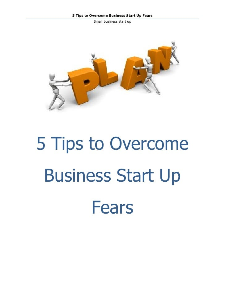 5 Tips to Overcome Business Start Up Fears               Small business start up5 Tips to OvercomeBusiness Start Up       ...
