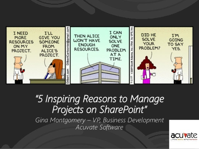 """""""5 Inspiring Reasons to ManageProjects on SharePoint""""Gina Montgomery – VP, Business DevelopmentAcuvate Software"""
