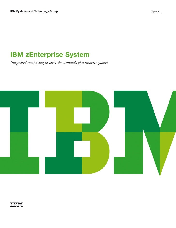 IBM Systems and Technology Group                               System zIBM zEnterprise SystemIntegrated computing to meet ...