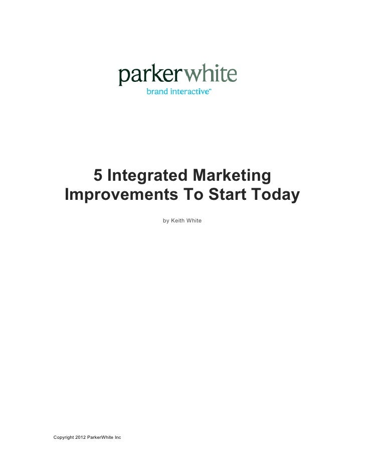 5 Integrated Marketing       Improvements To Start Today                                 by Keith WhiteCopyright 2012 Park...