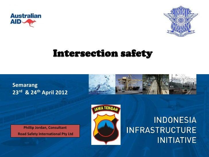 Intersection safetySemarang23rd & 24th April 2012     Phillip Jordan, Consultant  Road Safety International Pty Ltd