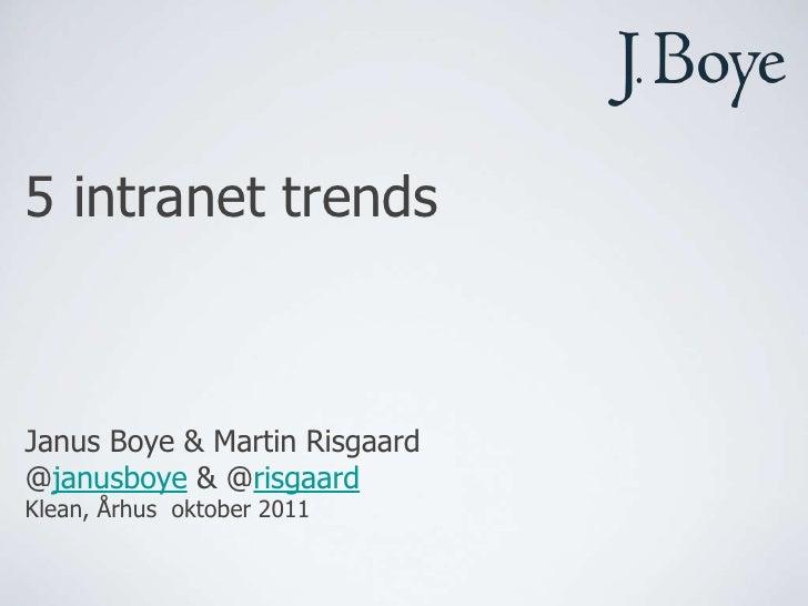 5 intranet trendsJanus Boye & Martin Risgaard@janusboye & @risgaardKlean, Århus oktober 2011