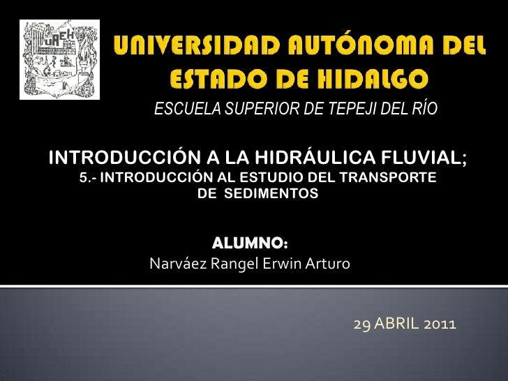 UNIVERSIDAD AUTÓNOMA DEL ESTADO DE HIDALGO<br />ESCUELA SUPERIOR DE TEPEJI DEL RÍO <br />INTRODUCCIÓN A LA HIDRÁULICA FLUV...