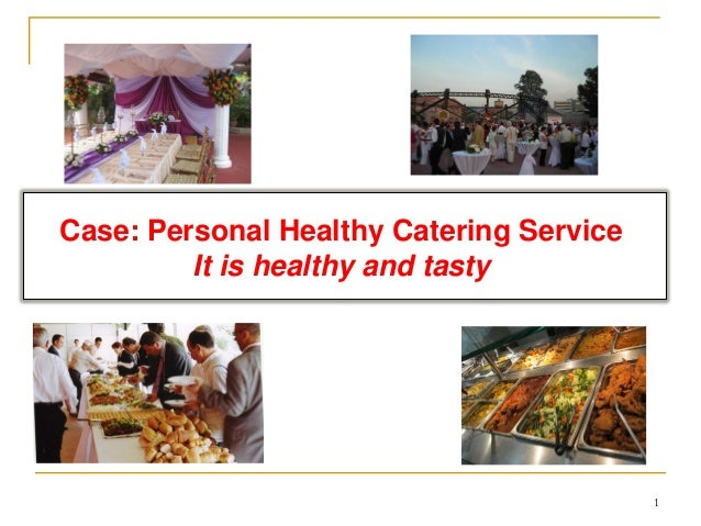 Case: Personal Healthy Catering Service It is healthy and tasty  1