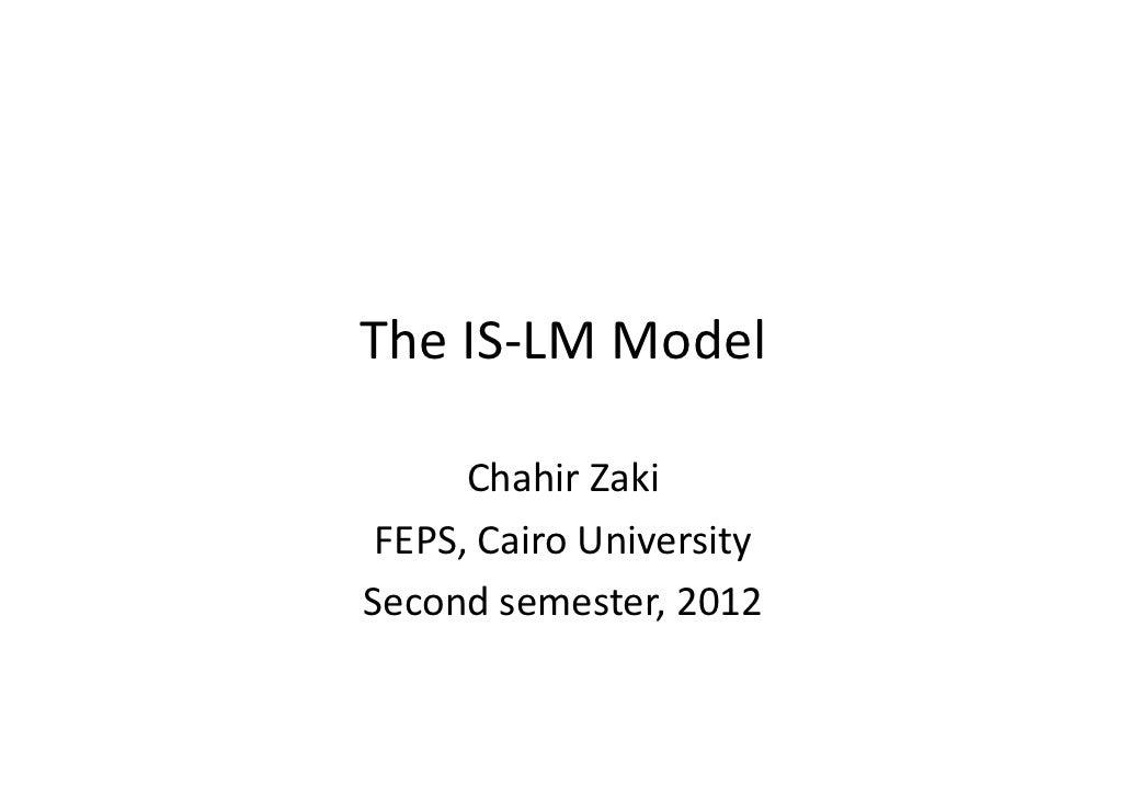 The IS-LM Model      Chahir Zaki FEPS, Cairo UniversitySecond semester, 2012
