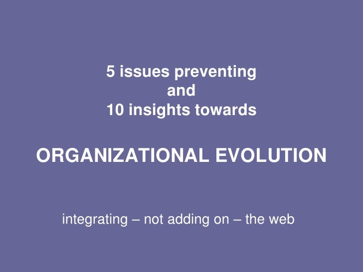 5 issues preventingand10 insights towardsORGANIZATIONAL EVOLUTION<br />integrating – not adding on – the web<br />