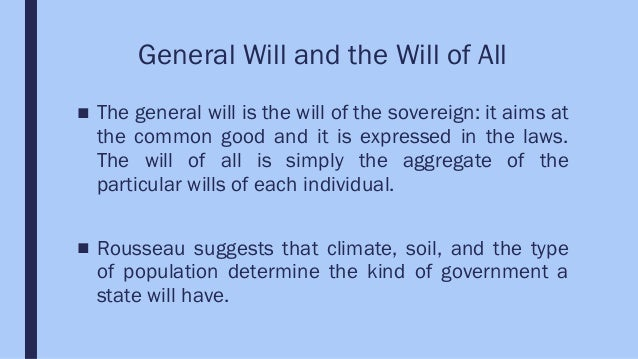 rousseau general will Notes on rousseau, the social contract  rousseau, if political society is to be justified  power in common under the supreme direction of the general will and .