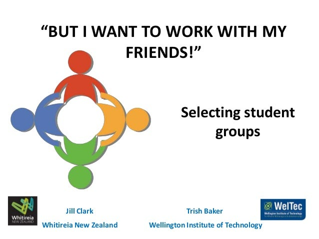 """NTLT 2013 - Jill Clark and Trish Baker - """"But I want to work with my friends!"""" Selecting student groups"""