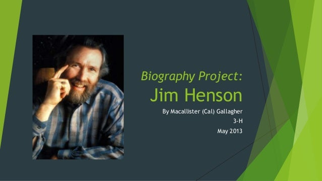 Biography Project:Jim HensonBy Macallister (Cal) Gallagher3-HMay 2013