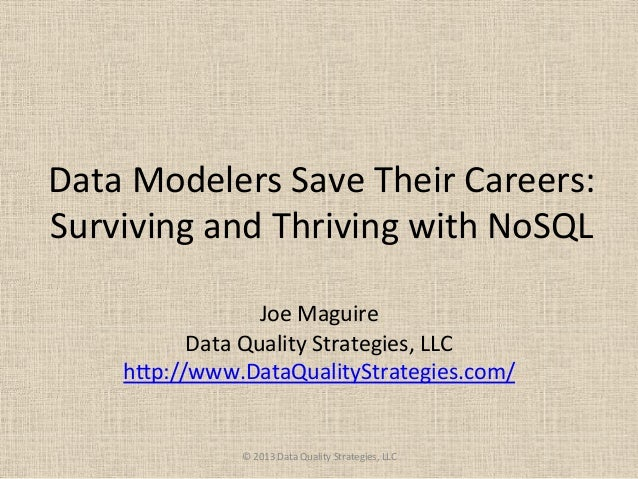 Data	  Modelers	  Save	  Their	  Careers:	  Surviving	  and	  Thriving	  with	  NoSQL	  	  Joe	  Maguire	  Data	  Quality	...
