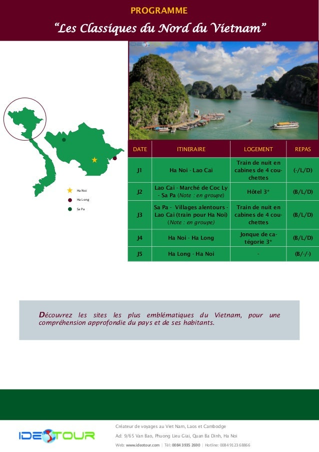 "PROGRAMME  ""Les Classiques du Nord du Vietnam""  Ha Noi  Ha Long  Sa Pa  DATE  ITINERAIRE  REPAS  LOGEMENT  J1  Ha Noi - La..."
