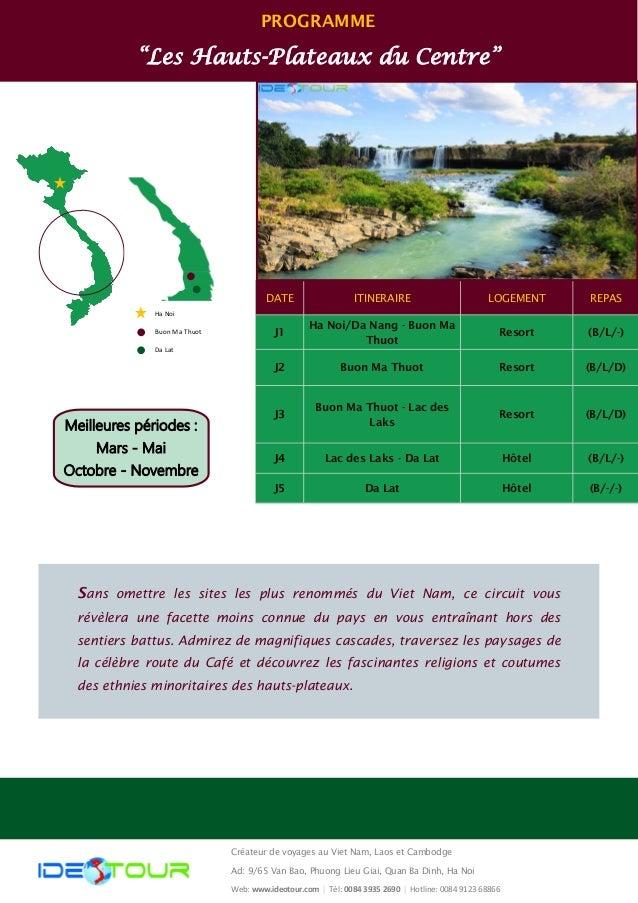 """PROGRAMME  """"Les Hauts-Plateaux du Centre""""  DATE  ITINERAIRE  REPAS  LOGEMENT  J1  Ha Noi/Da Nang - Buon Ma Thuot  (B/L/-) ..."""