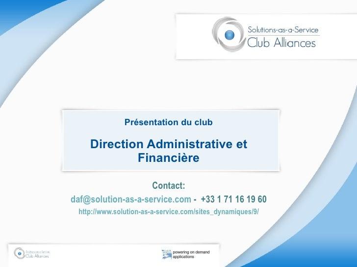 Présentation du club Direction Administrative et Financière Contact: daf@solution-as-a-service.com  -  +33 1 71 16 19 60 h...