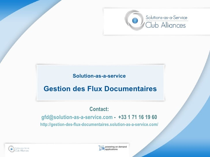 Solution-as-a-service  Gestion des Flux Documentaires Contact: gfd@solution-as-a-service.com  -  +33 1 71 16 19 60 http://...