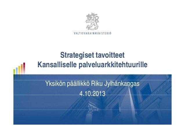 Strategiset tavoitteet Kansalliselle palveluarkkitehtuurilleKansalliselle palveluarkkitehtuurille Yksikön päällikkö Riku J...