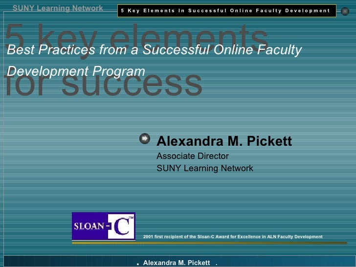 Alexandra M. Pickett   Associate Director SUNY Learning Network 2001 first recipient of the Sloan-C Award for Excellence i...