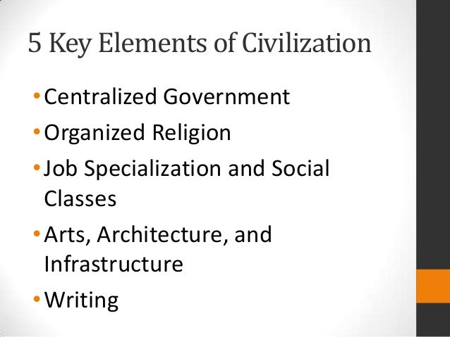 what are the five key elements of civilization