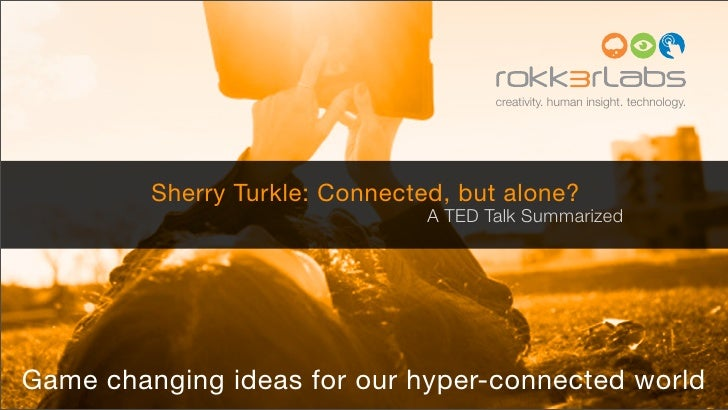 creativity. human insight. technology.         Sherry Turkle: Connected, but alone?                                A TED T...