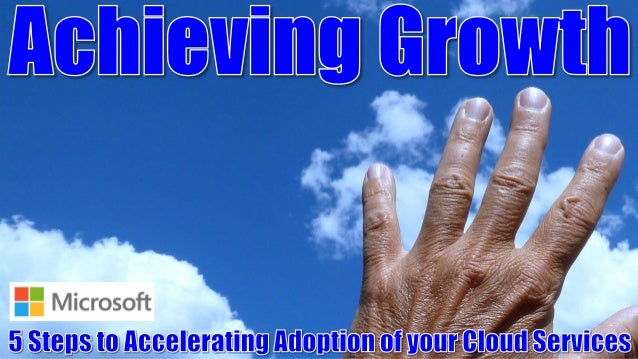 Achieving Growth: 5 Steps to Accelerating Adoption of your Cloud Services