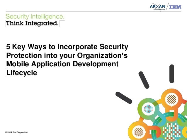 © 2014 IBM Corporation IBM Security Systems 1 © 2014 IBM Corporation 5 Key Ways to Incorporate Security Protection into yo...