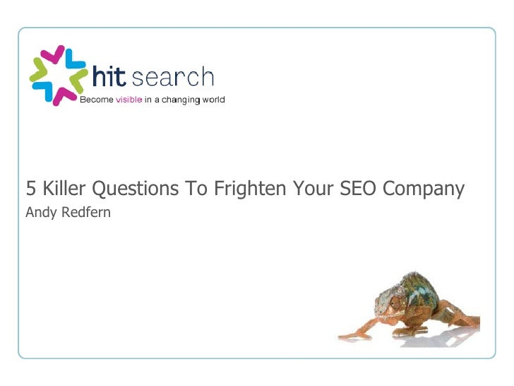5 Killer Questions To Frighten Your SEO Company<br />Andy Redfern<br />
