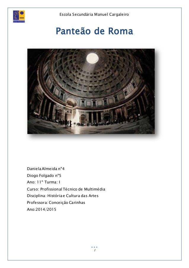 Escola Secundária Manuel Cargaleiro 1 Panteão de Roma Daniela Almeida nº4 Diogo Folgado nº5 Ano: 11º Turma: I Curso: Profi...