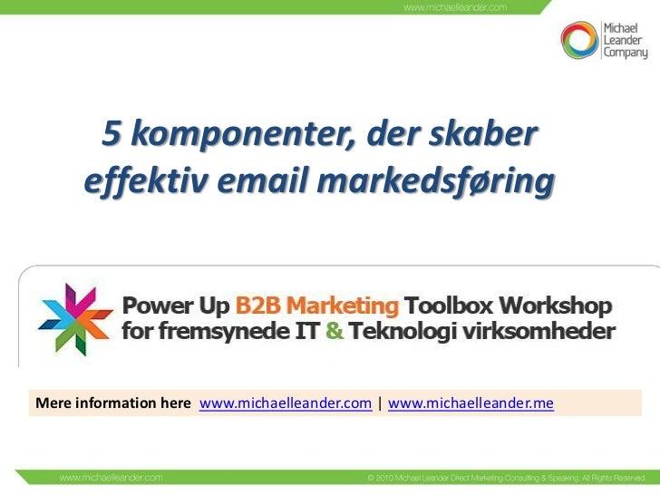 5 komponenter, der skaber      effektiv email markedsføringMere information here www.michaelleander.com | www.michaelleand...