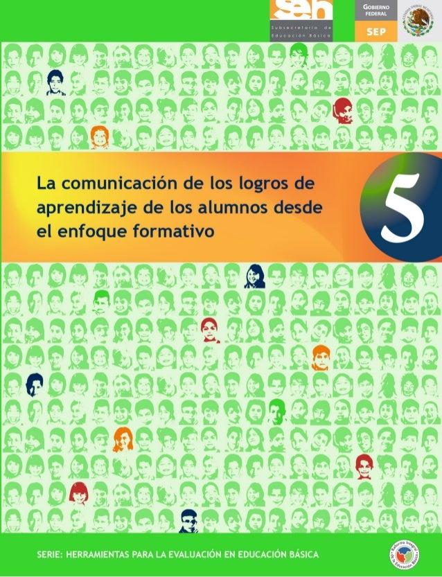 SERIE: HERRAMIENTAS PARA LA EVALUACIÓN EN EDUCACIÓN BÁSICA La comunicación de los logros de aprendizaje de los alumnos des...