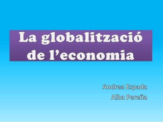 1. Introducció 2. Llegenda 3. La globalització 4. Anàlisi intern 5. Conclusions 6. Perspectives de futur 7. Valoració pers...