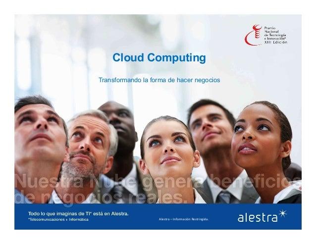 Alestra  –  Información  Restringida.   Cloud Computing Transformando la forma de hacer negocios